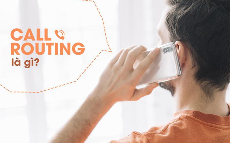 Định tuyến cuộc gọi (Call Routing) là gì và hoạt động như thế nào? (Phần 1)
